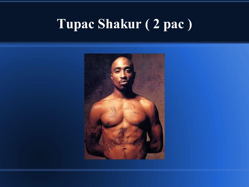 Tupac Shakur ( 2 pac )