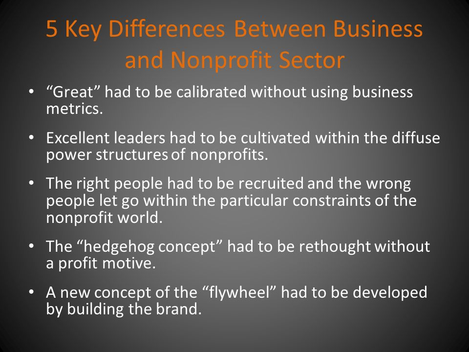 5 Key Differences Between Business and Nonprofit Sector Great had to be calibrated without using business metrics.