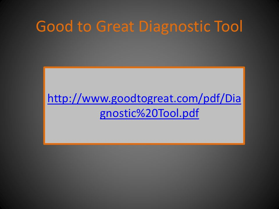 Good to Great Diagnostic Tool http://www.goodtogreat.com/pdf/Dia gnostic%20Tool.pdf