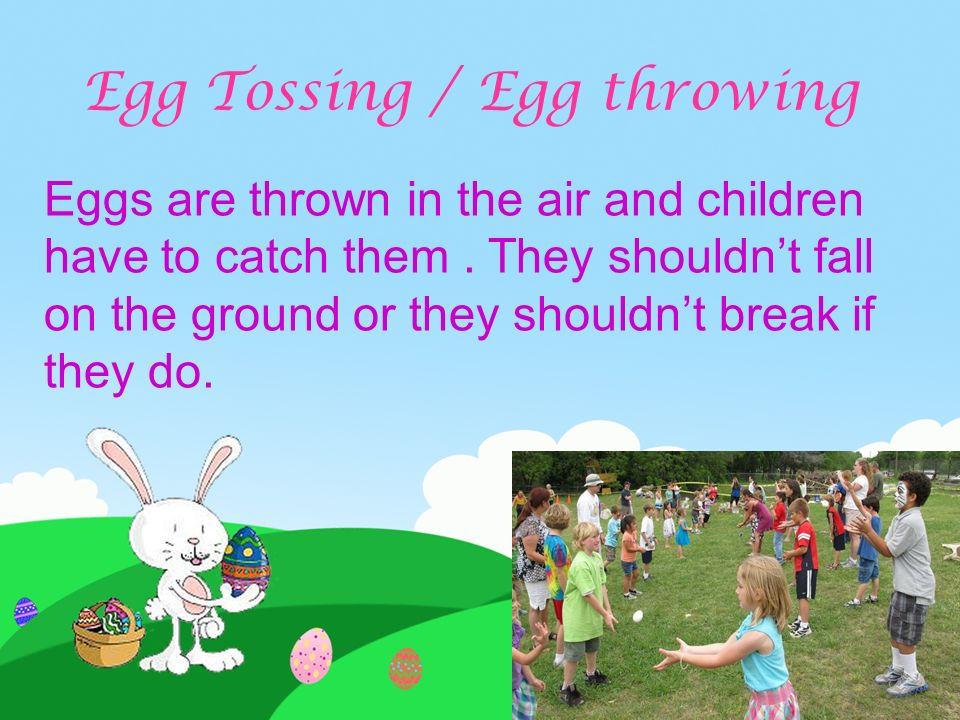 Egg tapping One holds a hard-boiled egg and taps others' eggs in order to break them.