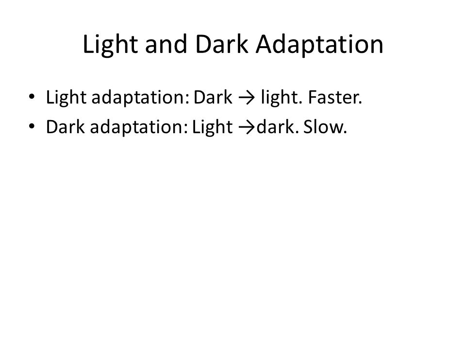 Light and Dark Adaptation Light adaptation: Dark → light.