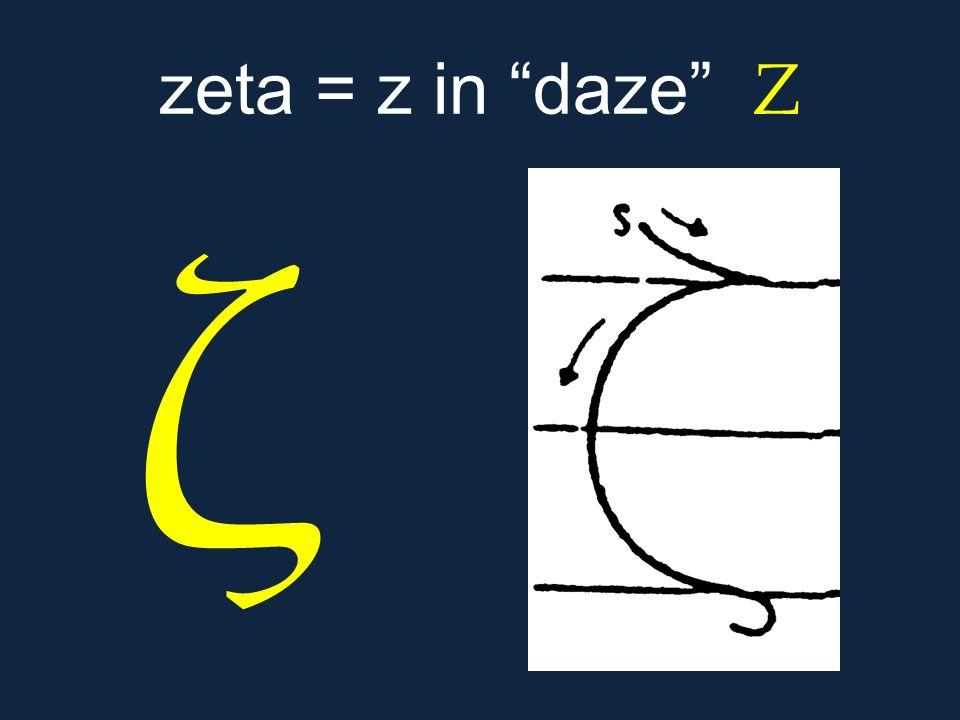"""ζ zeta = z in """"daze"""" Ζ"""