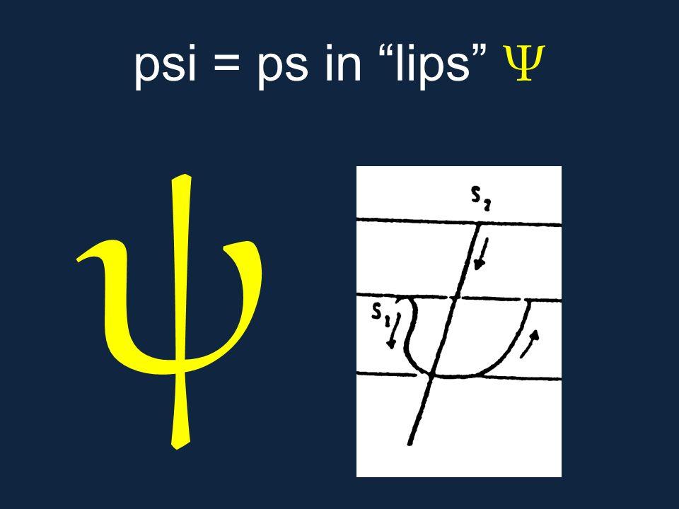 """ψ psi = ps in """"lips"""" Ψ"""