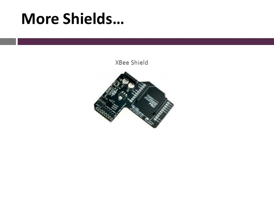 XBee Shield More Shields…