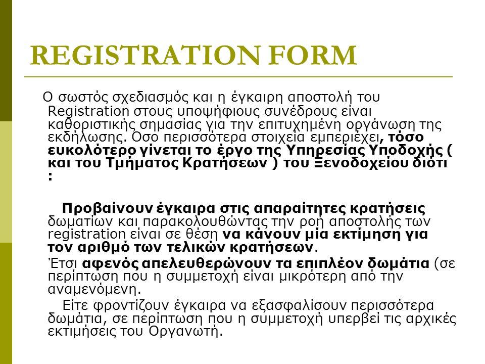ΕΠΙΚΟΙΝΩΝΙΑ ΜΕ ΣΥΝΕΔΡΟΥΣ ( ΠΡΙΝ ΤΟ ΣΥΝΕΔΡΙΟ ) –ΓΕΝΙΚΕΣ ΠΛΗΡΟΦΟΡΙΕΣ Εκτός από το έντυπο εγγραφής ( Reigistration ) και για την καλύτερη ενημέρωση των συνέδρων δίνονται επίσης γενικές πληροφορίες σχετικά με :  -Τον τόπο της διοργάνωσης  -Το ξενοδοχείο ή τα ξενοδοχεία  -Το κλίμα  -Την διαφορά ώρας  -Χρήσιμα τηλέφωνα  -Ωρες λειτουργίας τραπεζών  – Ωρες λειτουργίας καταστημάτων  και αναλυτικό πρόγραμμα εκδηλώσεων ( Social Program )