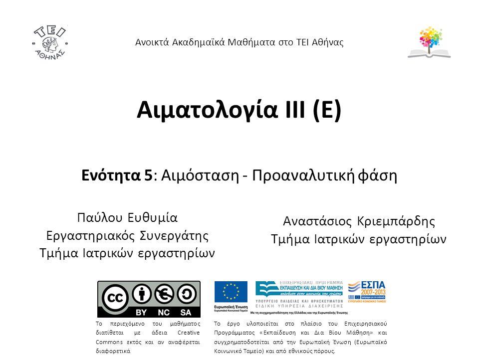 Αιματολογία ΙΙΙ (Ε) Ενότητα 5: Αιμόσταση - Προαναλυτική φάση Ανοικτά Ακαδημαϊκά Μαθήματα στο ΤΕΙ Αθήνας Το περιεχόμενο του μαθήματος διατίθεται με άδεια Creative Commons εκτός και αν αναφέρεται διαφορετικά Το έργο υλοποιείται στο πλαίσιο του Επιχειρησιακού Προγράμματος «Εκπαίδευση και Δια Βίου Μάθηση» και συγχρηματοδοτείται από την Ευρωπαϊκή Ένωση (Ευρωπαϊκό Κοινωνικό Ταμείο) και από εθνικούς πόρους.