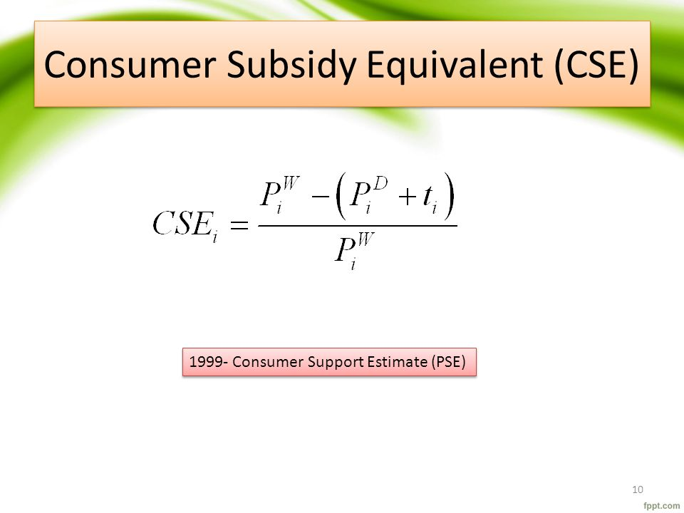 Consumer Subsidy Equivalent (CSE) 10 1999- Consumer Support Estimate (PSE)