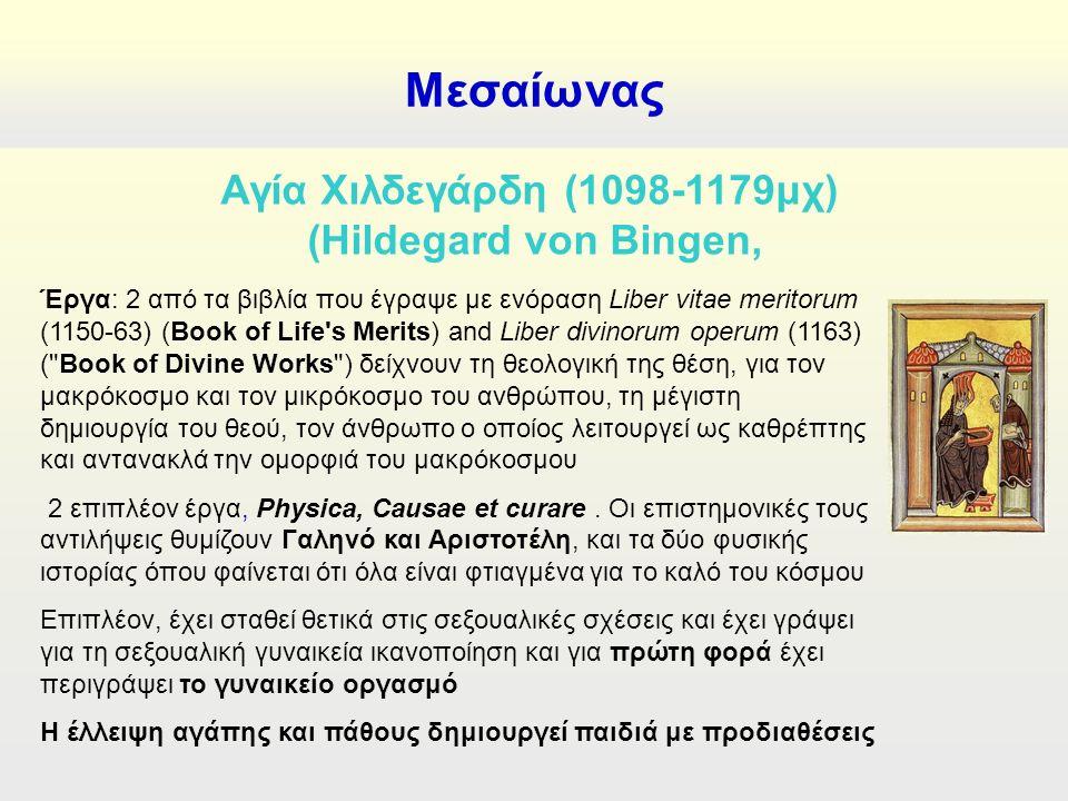 Μεσαίωνας Έργα: 2 από τα βιβλία που έγραψε με ενόραση Liber vitae meritorum (1150-63) (Book of Life s Merits) and Liber divinorum operum (1163) ( Book of Divine Works ) δείχνουν τη θεολογική της θέση, για τον μακρόκοσμο και τον μικρόκοσμο του ανθρώπου, τη μέγιστη δημιουργία του θεού, τον άνθρωπο ο οποίος λειτουργεί ως καθρέπτης και αντανακλά την ομορφιά του μακρόκοσμου 2 επιπλέον έργα, Physica, Causae et curare.