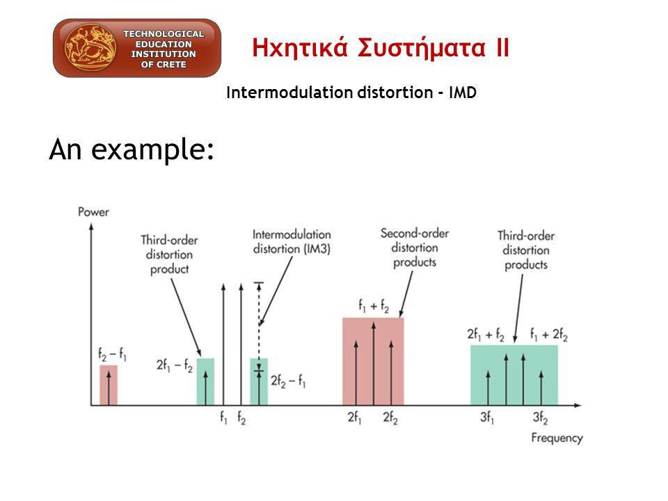 Intermodulation distortion - IMD Πως μετράμε την IMD… SMPTE distortion tests utilize 60 Hz and 7 kHz tones in a 4:1 ratio.