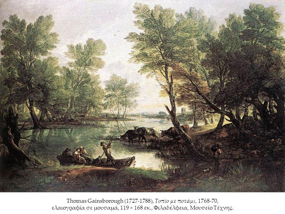 Thomas Gainsborough (1727-1788), Τοπίο με ποτάμι, 1768-70, ελαιογραφία σε μουσαμά, 119 × 168 εκ., Φιλαδέλφεια, Μουσείο Τέχνης.
