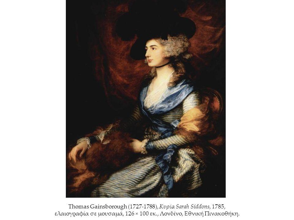 Thomas Gainsborough (1727-1788), Κυρία Sarah Siddons, 1785, ελαιογραφία σε μουσαμά, 126 × 100 εκ., Λονδίνο, Εθνική Πινακοθήκη.