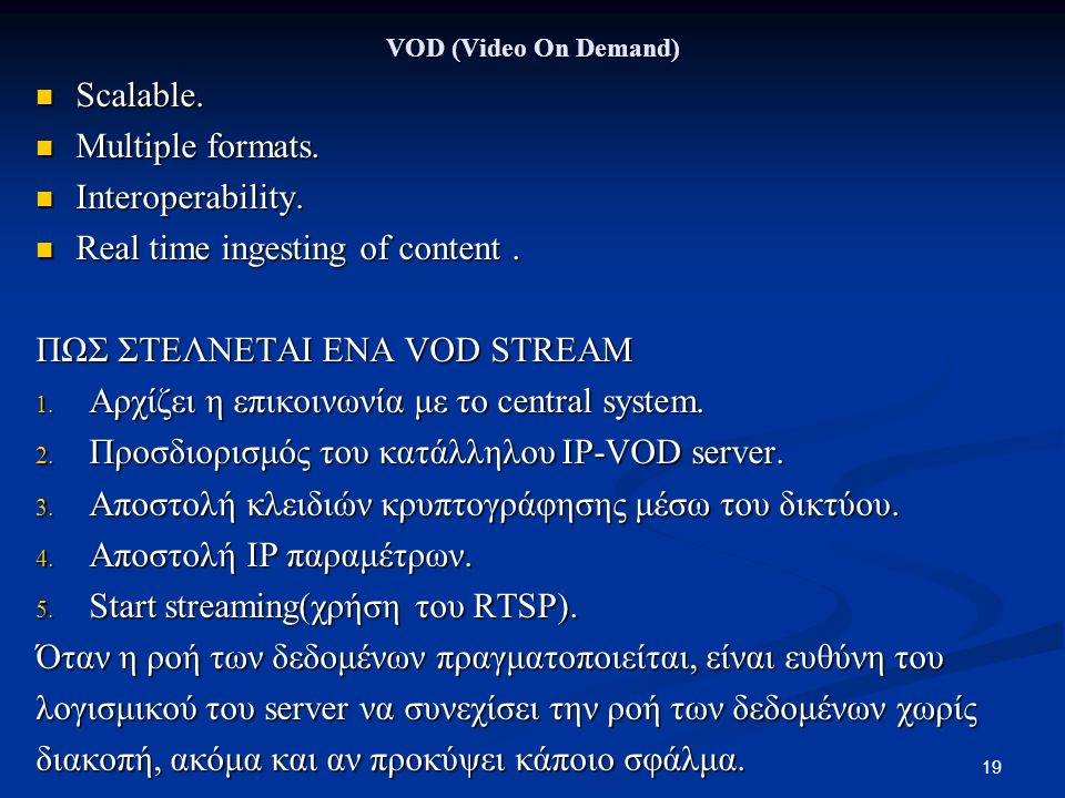 19 VOD (Video On Demand) Scalable. Scalable. Multiple formats.