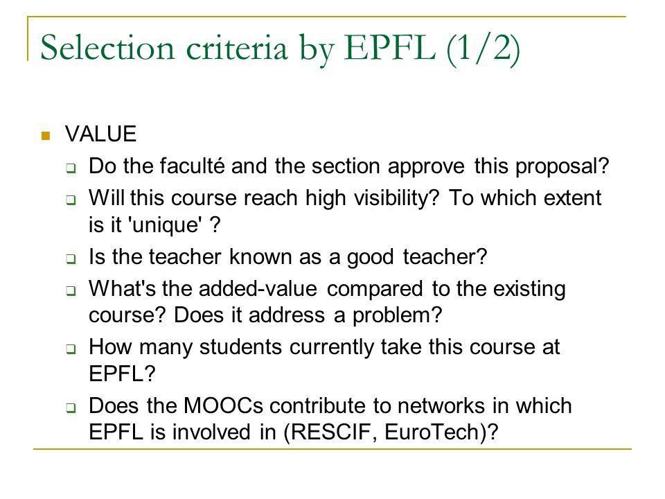 Selection criteria by EPFL (1/2) VALUE  Do the faculté and the section approve this proposal?  Will this course reach high visibility? To which exte