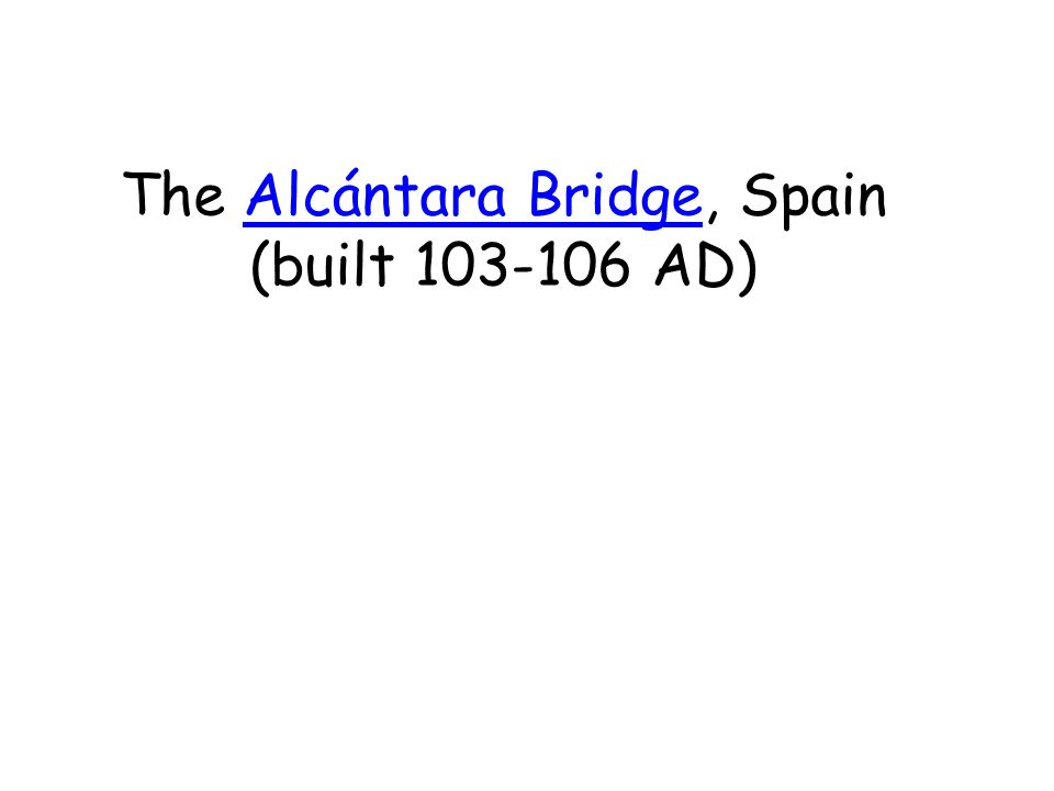The Alcántara Bridge, Spain (built 103-106 AD)Alcántara Bridge
