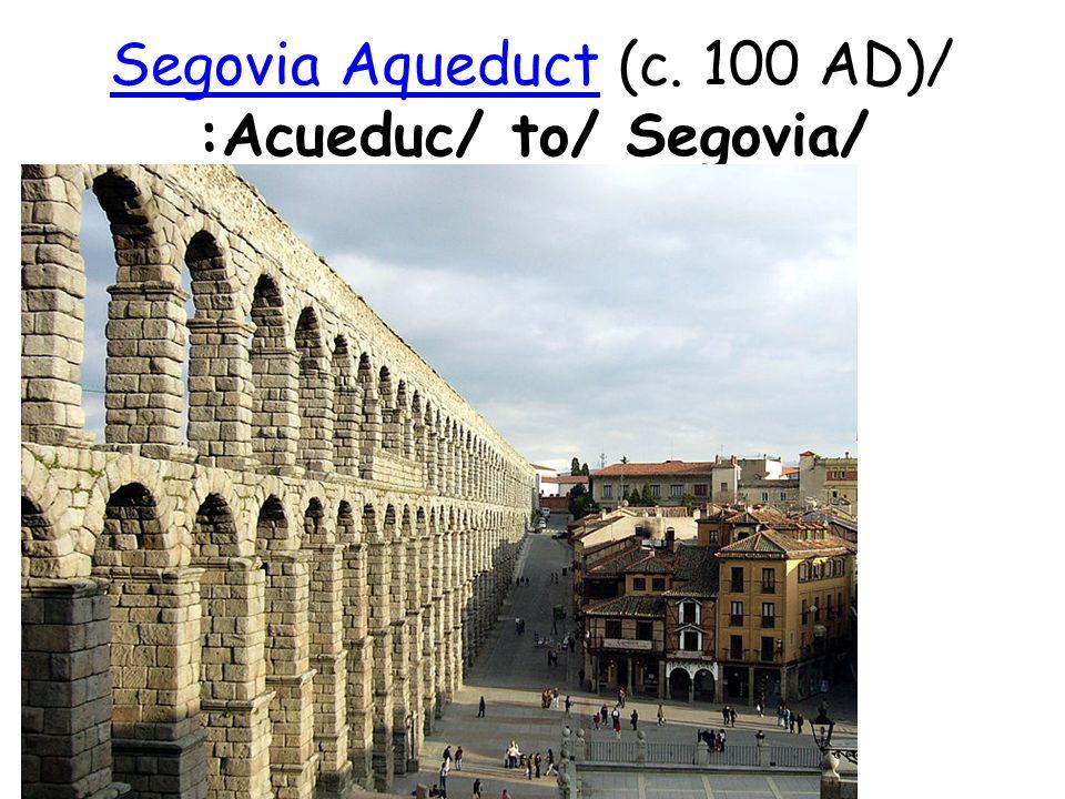 Segovia AqueductSegovia Aqueduct (c. 100 AD)/ :Acueduc/ to/ Segovia/
