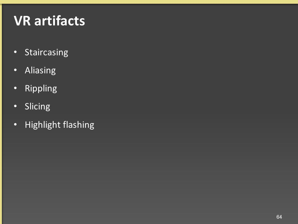 Staircasing Aliasing Rippling Slicing Highlight flashing 64 VR artifacts