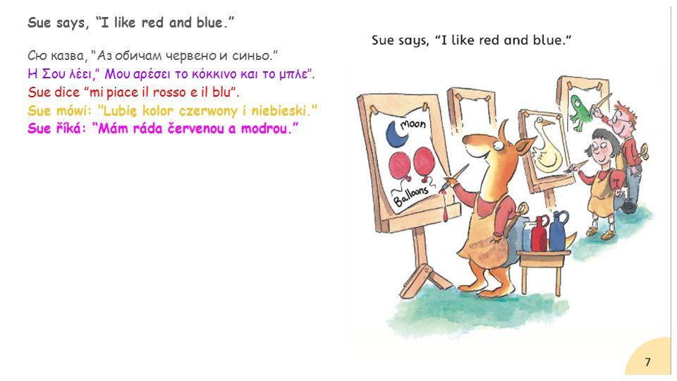 Sue says, I like red and blue. Сю казва, Аз обичам червено и синьо. Η Σου λέει,'' Μου αρέσει το κόκκινο και το μπλε''.