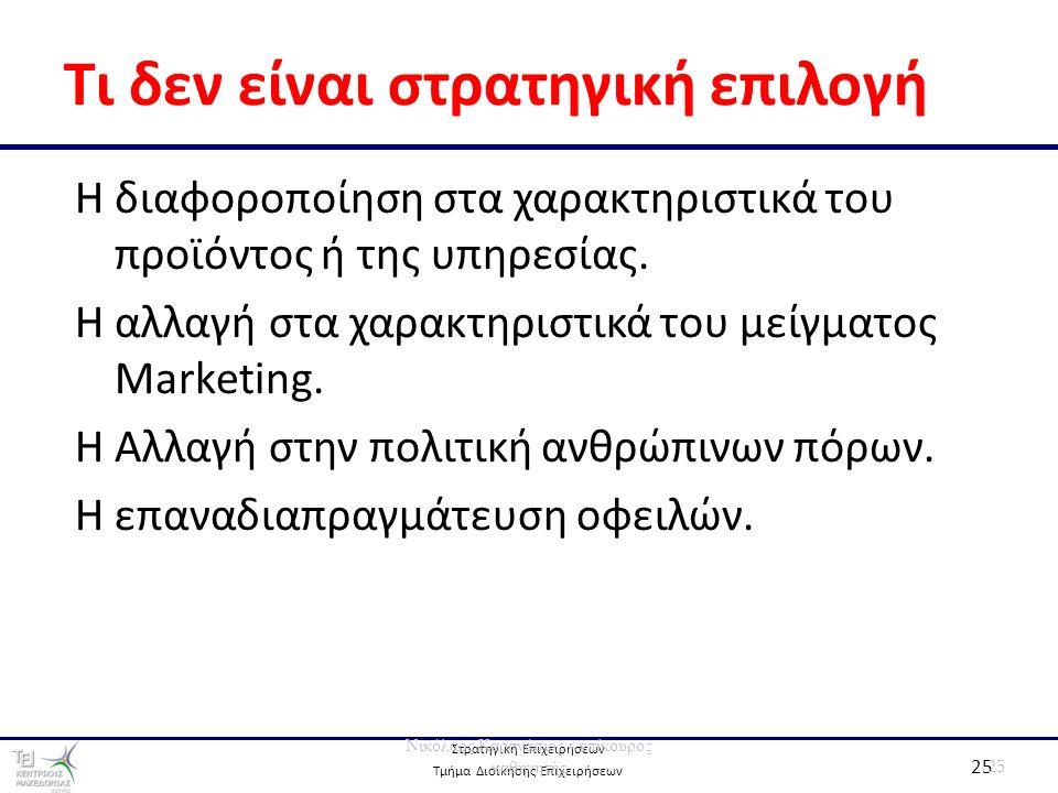 Στρατηγική Επιχειρήσεων Τμήμα Διοίκησης Επιχειρήσεων 25 Τι δεν είναι στρατηγική επιλογή 25 Νικόλαος Καρανάσιος - επίκουρος καθηγητής Η διαφοροποίηση στα χαρακτηριστικά του προϊόντος ή της υπηρεσίας.