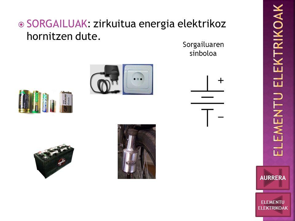  SORGAILUAK: zirkuitua energia elektrikoz hornitzen dute.