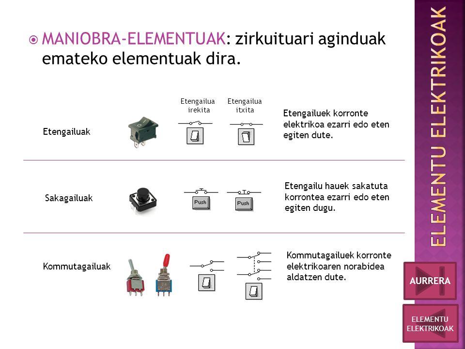  MANIOBRA-ELEMENTUAK: zirkuituari aginduak emateko elementuak dira.