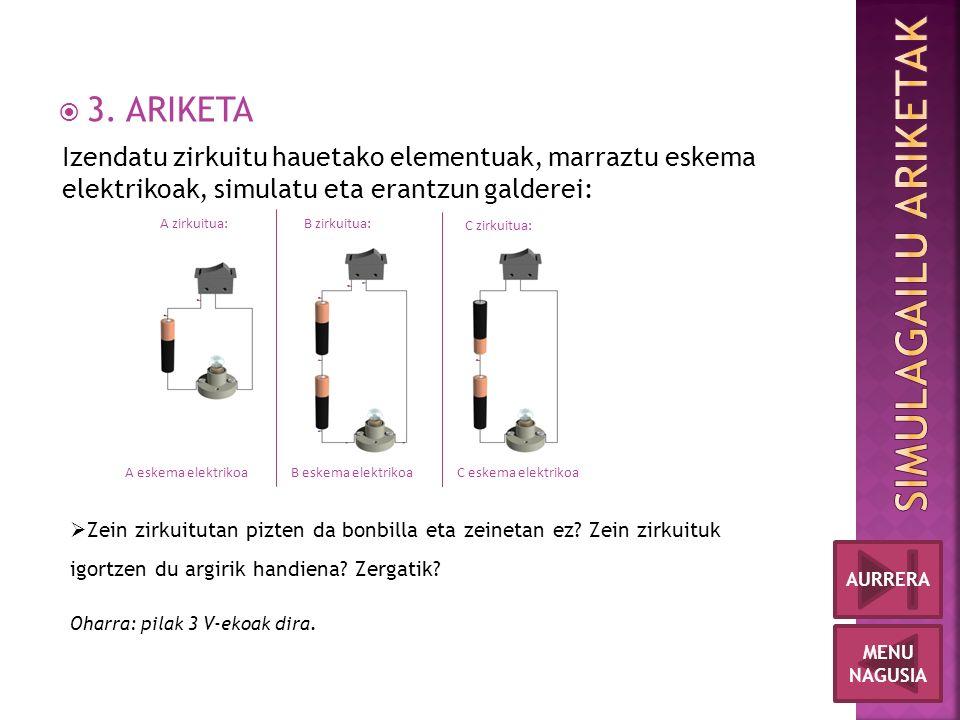  3. ARIKETA MENU NAGUSIA AURRERA Izendatu zirkuitu hauetako elementuak, marraztu eskema elektrikoak, simulatu eta erantzun galderei:  Zein zirkuitut