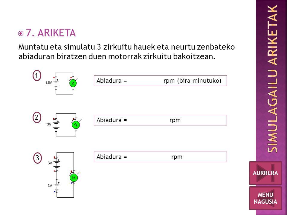  7. ARIKETA MENU NAGUSIA AURRERA Muntatu eta simulatu 3 zirkuitu hauek eta neurtu zenbateko abiaduran biratzen duen motorrak zirkuitu bakoitzean. 1 2