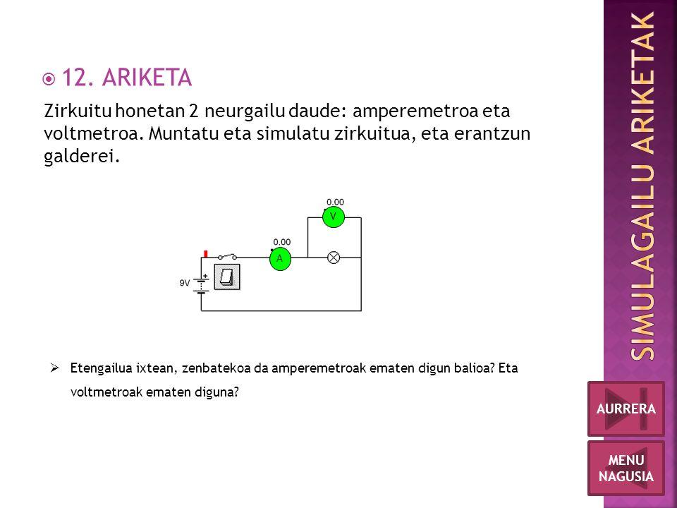  12. ARIKETA MENU NAGUSIA AURRERA Zirkuitu honetan 2 neurgailu daude: amperemetroa eta voltmetroa.