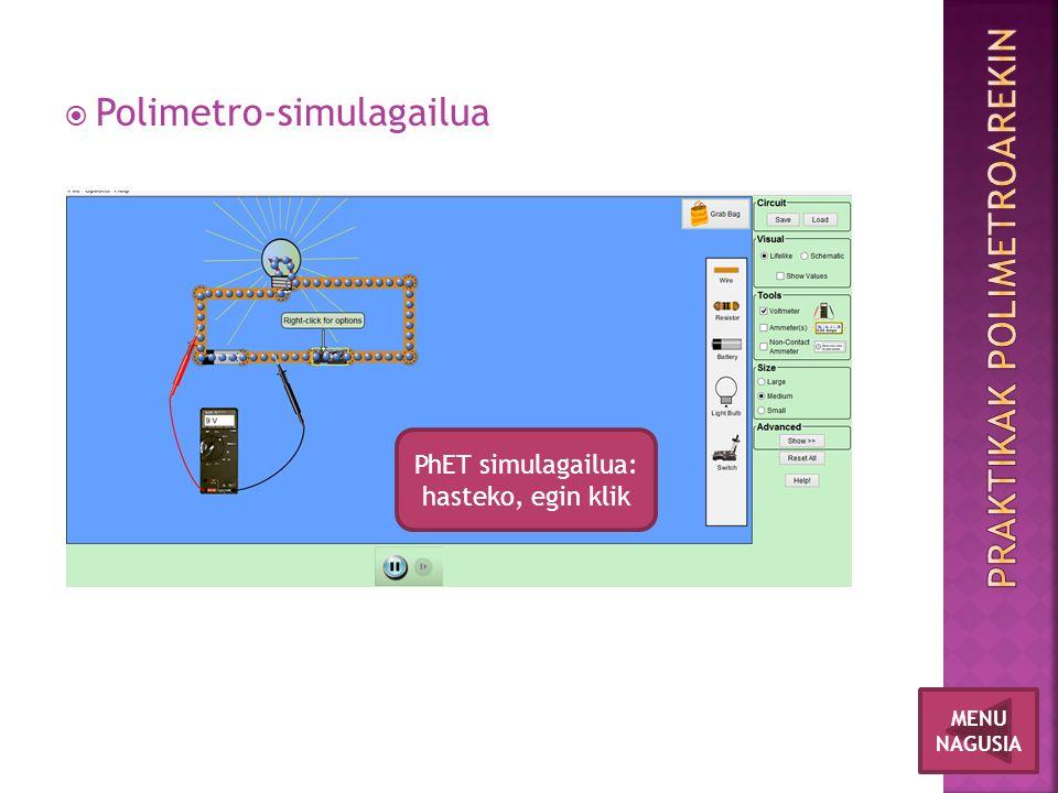PhET simulagailua: hasteko, egin klik MENU NAGUSIA  Polimetro-simulagailua