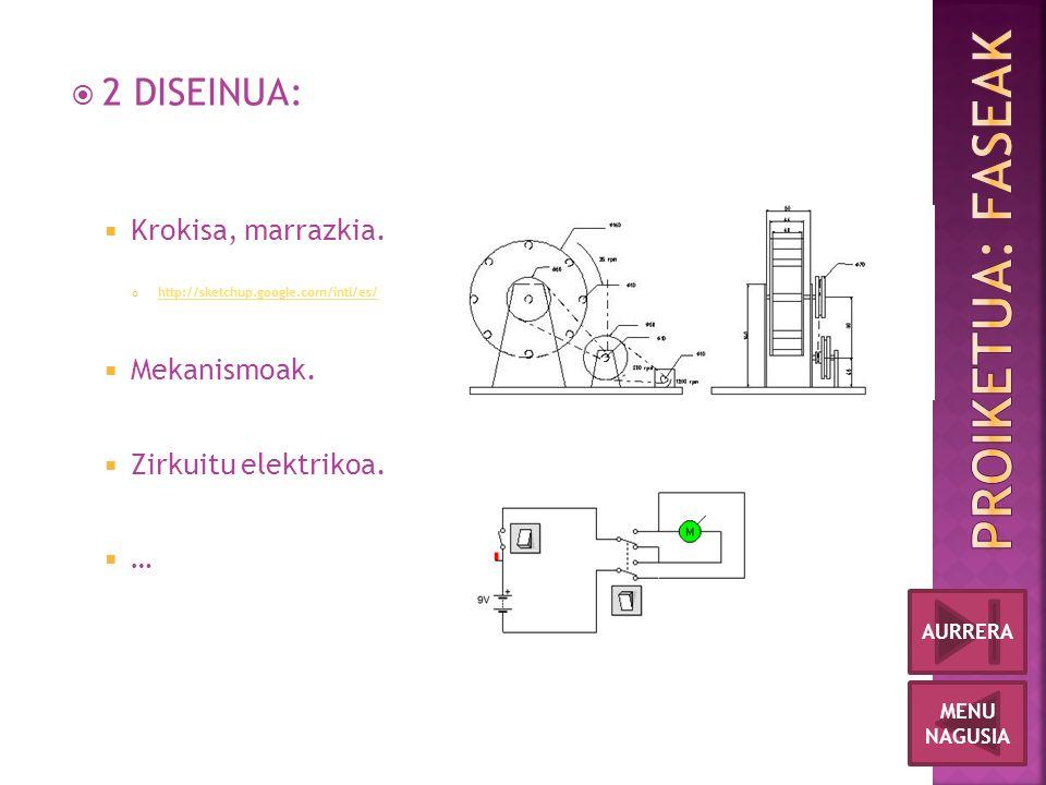  2 DISEINUA:  Krokisa, marrazkia. http://sketchup.google.com/intl/es/  Mekanismoak.