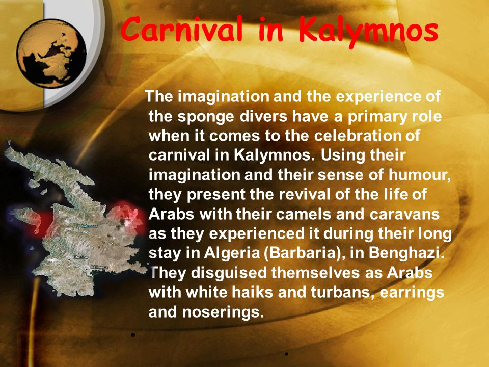 Carnival in Kalymnos The imagination and the experience of the sponge divers have a primary role when it comes to the celebration of carnival in Kalymnos.