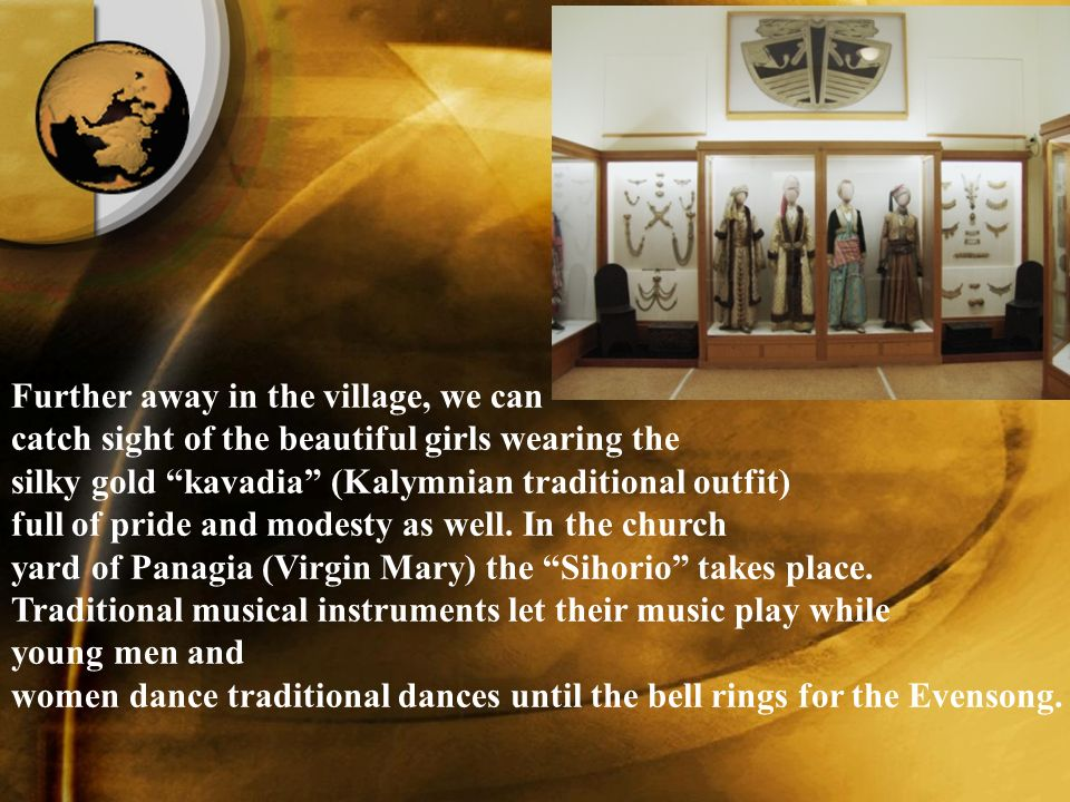 Further away in the village, we can catch sight of the beautiful girls wearing the silky gold kavadia (Kalymnian traditional outfit) full of pride and modesty as well.