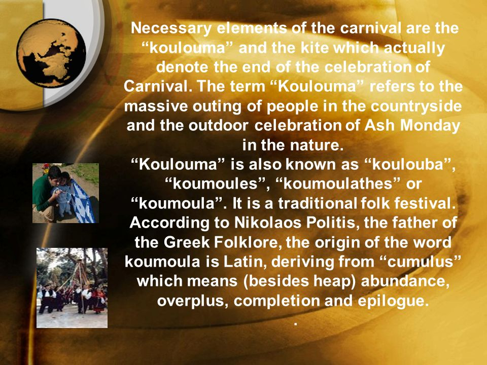 Necessary elements of the carnival are the koulouma and the kite which actually denote the end of the celebration of Carnival.