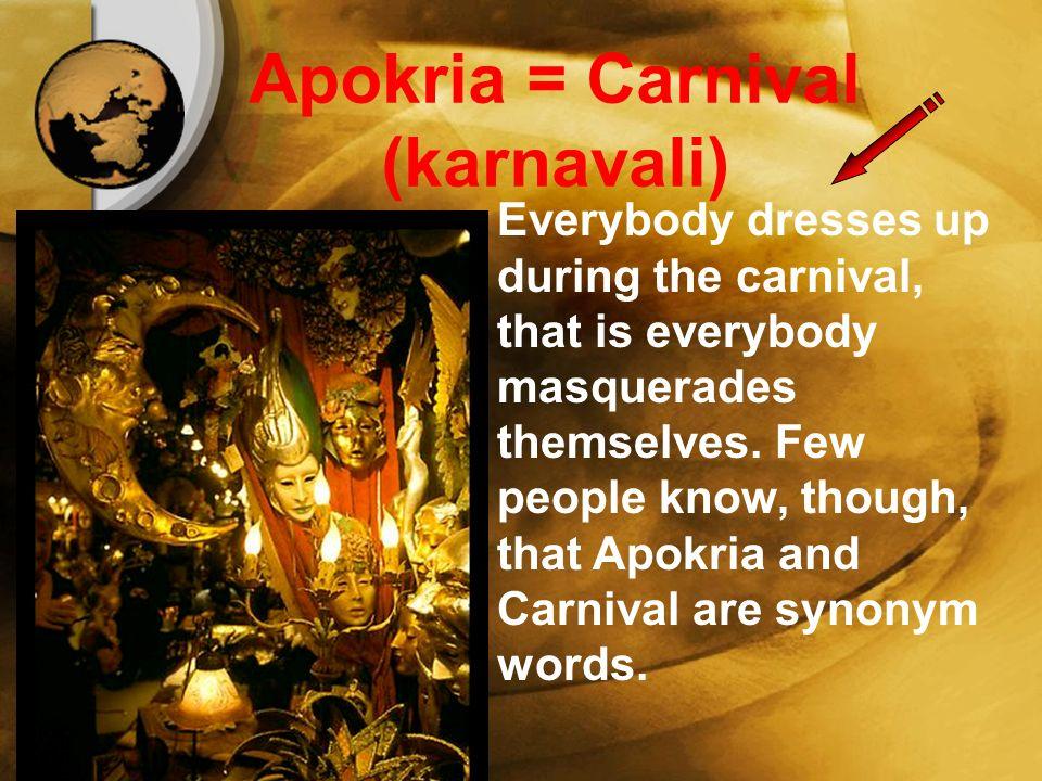 Αποκριά = Καρναβάλι Όλοι μας στις απόκριες μασκαρευόμαστε δηλαδή ντυνόμαστε καρναβάλια.