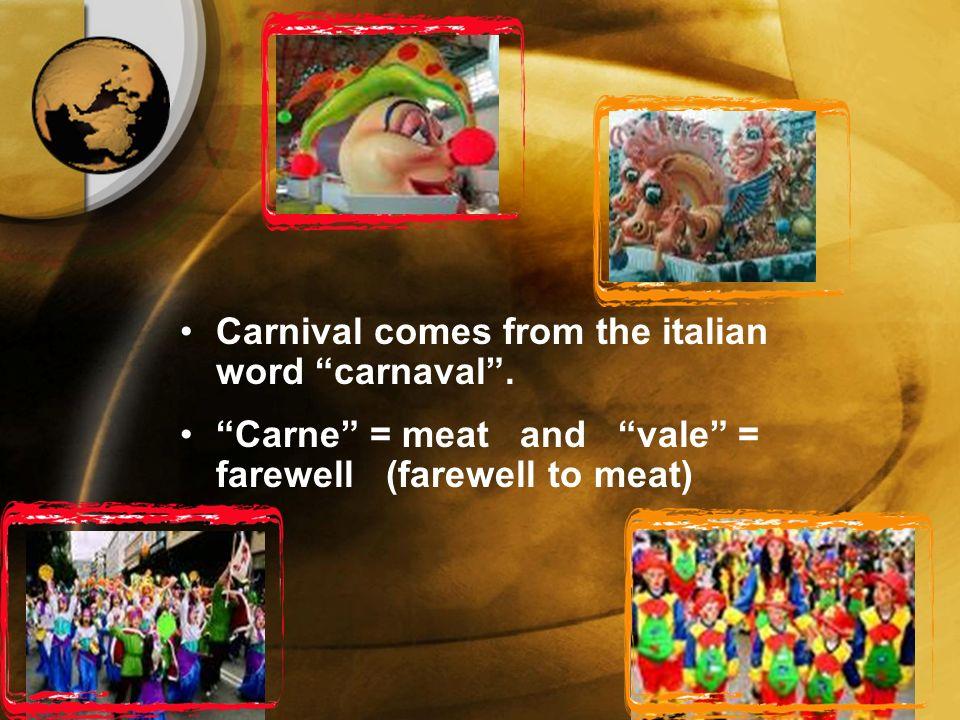 Το ίδιο συμβαίνει και με τη λέξη καρναβάλι.Προέρχεται από την ιταλική λέξη carnaval.