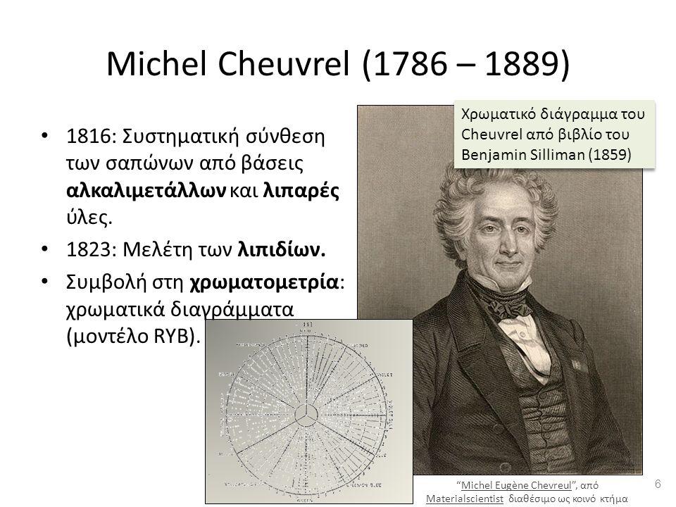 Michel Cheuvrel (1786 – 1889) 1816: Συστηματική σύνθεση των σαπώνων από βάσεις αλκαλιμετάλλων και λιπαρές ύλες.