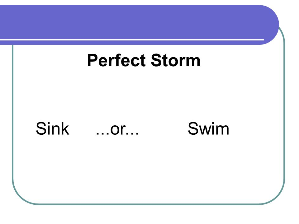 Sink...or... Swim Perfect Storm