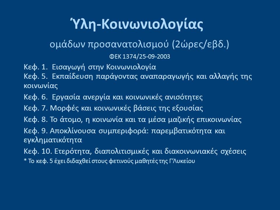 Ύλη-Κοινωνιολογίας ομάδων προσανατολισμού (2ώρες/εβδ.) ΦΕΚ 1374/25-09-2003 Κεφ. 1. Εισαγωγή στην Κοινωνιολογία Κεφ. 5. Εκπαίδευση παράγοντας αναπαραγω