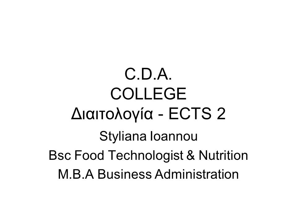 C.D.A. COLLEGE Διαιτολογία - ECTS 2 Styliana Ioannou Bsc Food Technologist & Nutrition M.B.A Business Administration
