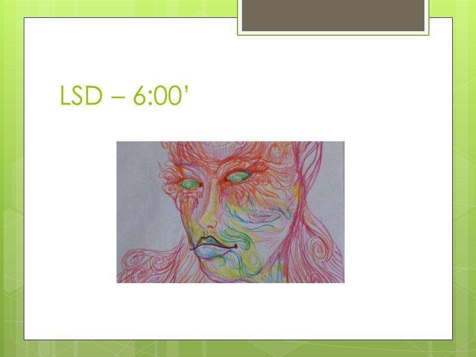 LSD – 6:00'