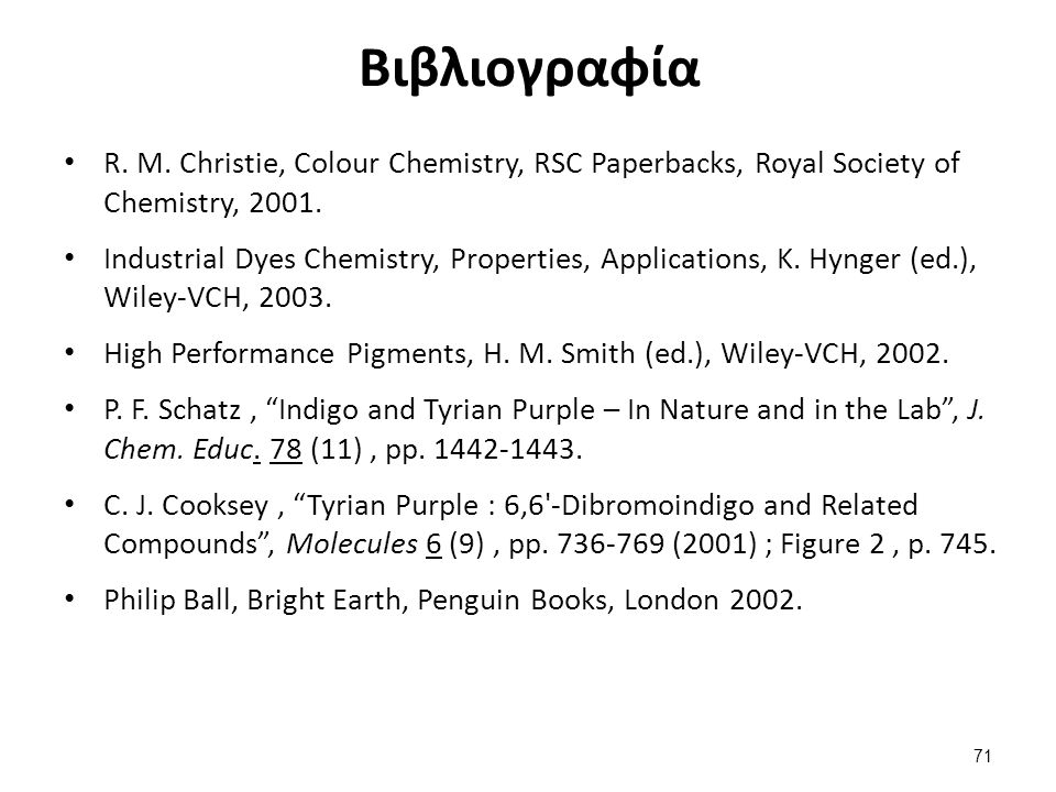 Βιβλιογραφία R. M. Christie, Colour Chemistry, RSC Paperbacks, Royal Society of Chemistry, 2001.