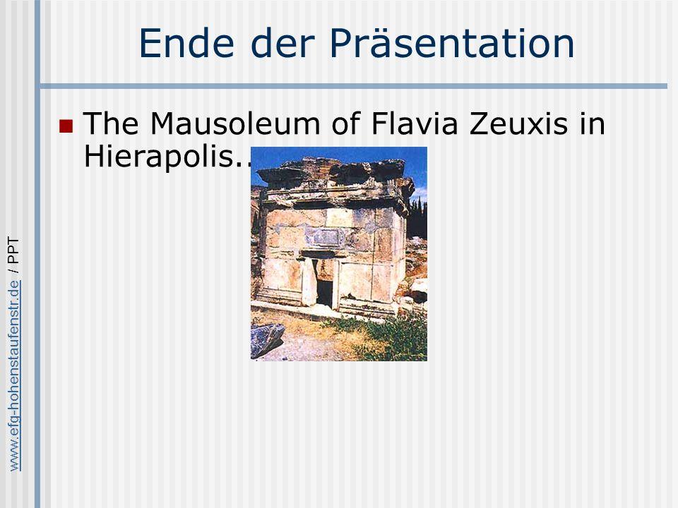 www.efg-hohenstaufenstr.dewww.efg-hohenstaufenstr.de / PPT Ende der Präsentation The Mausoleum of Flavia Zeuxis in Hierapolis..