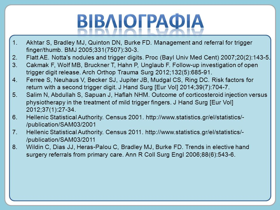 1.Akhtar S, Bradley MJ, Quinton DN, Burke FD. Management and referral for trigger finger/thumb. BMJ 2005;331(7507):30-3. 2.Flatt AE. Notta's nodules a