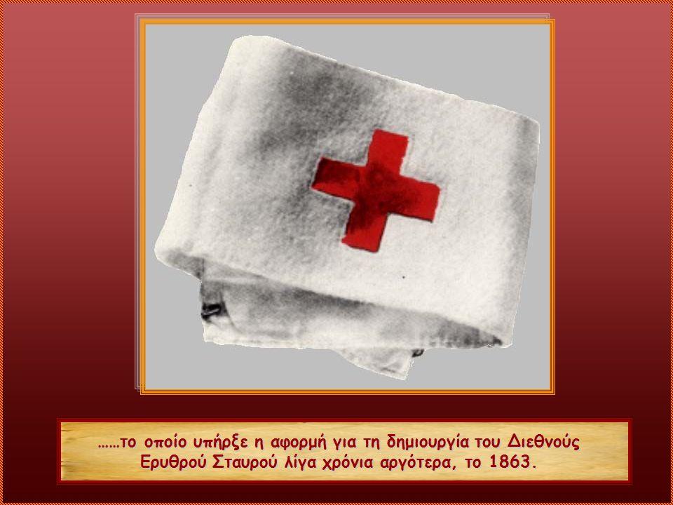 ……το οποίο υπήρξε η αφορμή για τη δημιουργία του Διεθνούς Ερυθρού Σταυρού λίγα χρόνια αργότερα, το 1863.