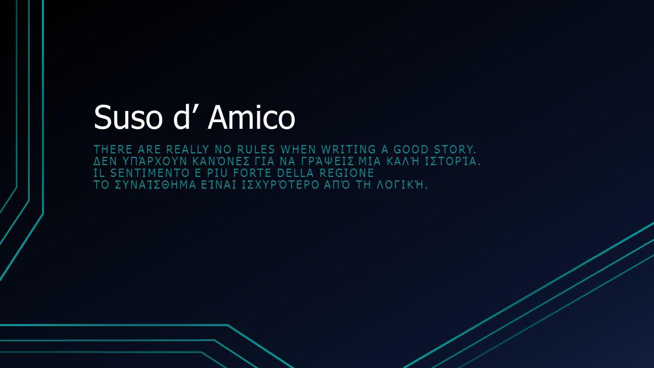 Suso d' Amico THERE ARE REALLY NO RULES WHEN WRITING A GOOD STORY. ΔΕΝ ΥΠΆΡΧΟΥΝ ΚΑΝΌΝΕΣ ΓΙΑ ΝΑ ΓΡΆΨΕΙΣ ΜΙΑ ΚΑΛΉ ΙΣΤΟΡΊΑ. IL SENTIMENTO E PIU FORTE DEL
