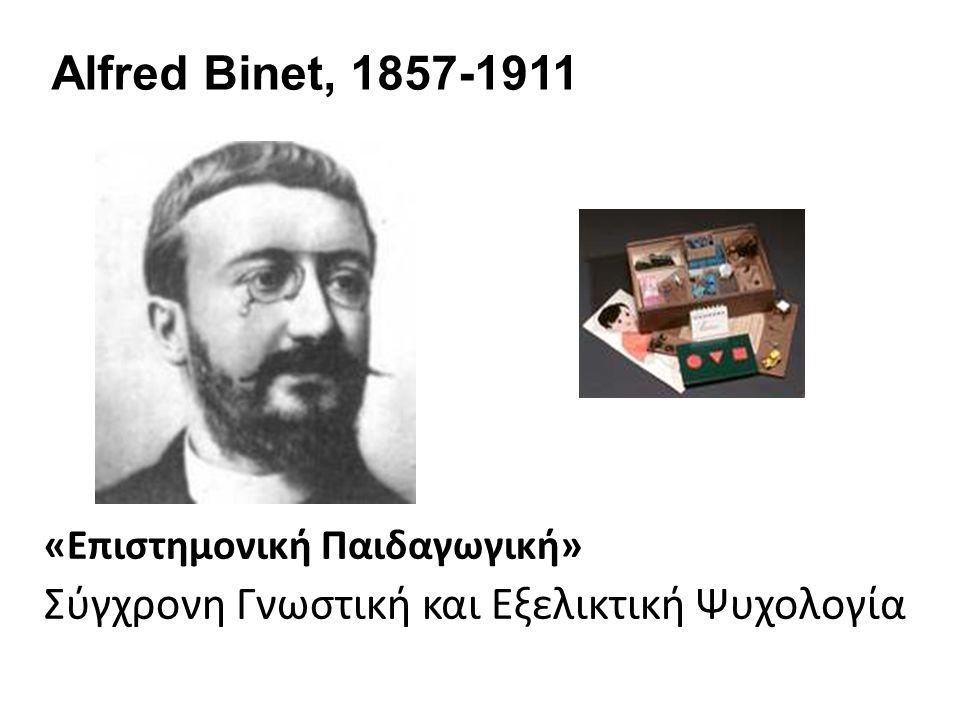 Alfred Binet, 1857-1911 «Επιστημονική Παιδαγωγική» Σύγχρονη Γνωστική και Εξελικτική Ψυχολογία