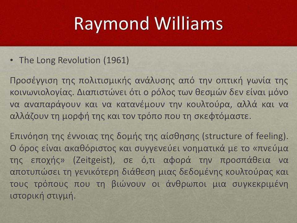 Raymond Williams The Long Revolution (1961) The Long Revolution (1961) Προσέγγιση της πολιτισμικής ανάλυσης από την οπτική γωνία της κοινωνιολογίας. Δ