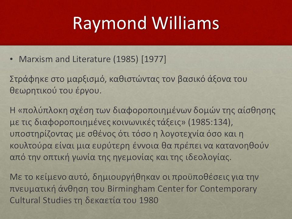 Raymond Williams Marxism and Literature (1985) [1977] Marxism and Literature (1985) [1977] Στράφηκε στο μαρξισμό, καθιστώντας τον βασικό άξονα του θεω