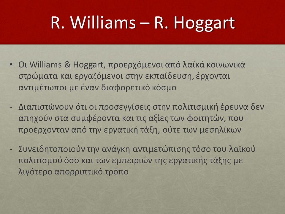 R. Williams – R. Hoggart Οι Williams & Hoggart, προερχόμενοι από λαϊκά κοινωνικά στρώματα και εργαζόμενοι στην εκπαίδευση, έρχονται αντιμέτωποι με ένα