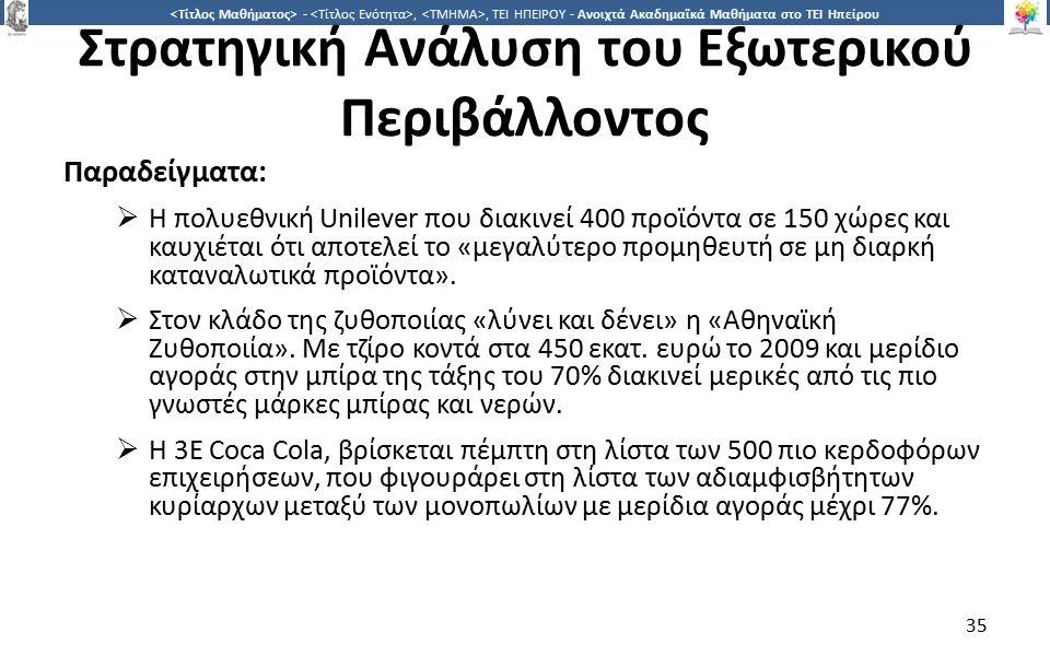 3535 -,, ΤΕΙ ΗΠΕΙΡΟΥ - Ανοιχτά Ακαδημαϊκά Μαθήματα στο ΤΕΙ Ηπείρου Στρατηγική Ανάλυση του Εξωτερικού Περιβάλλοντος Παραδείγματα:  Η πολυεθνική Unilever που διακινεί 400 προϊόντα σε 150 χώρες και καυχιέται ότι αποτελεί το «μεγαλύτερο προμηθευτή σε μη διαρκή καταναλωτικά προϊόντα».