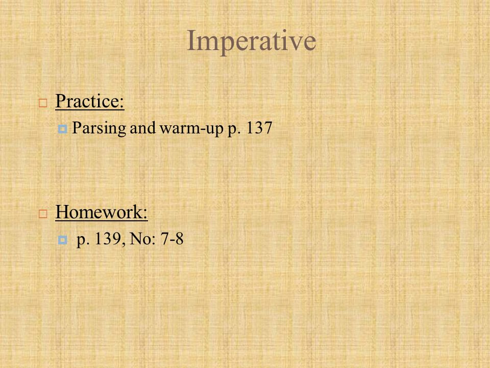 Imperative  Practice:  Parsing and warm-up p. 137  Homework:  p. 139, No: 7-8